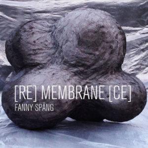[RE] MEMBRAN [CE] | Fanny Spång Hannover | DE – 2018