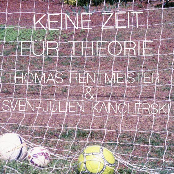 Keine Zeit für Theorie | Sven-Julien Kanclerski & Thomas Rentmeister                                                                       Hannover | DE – 2020